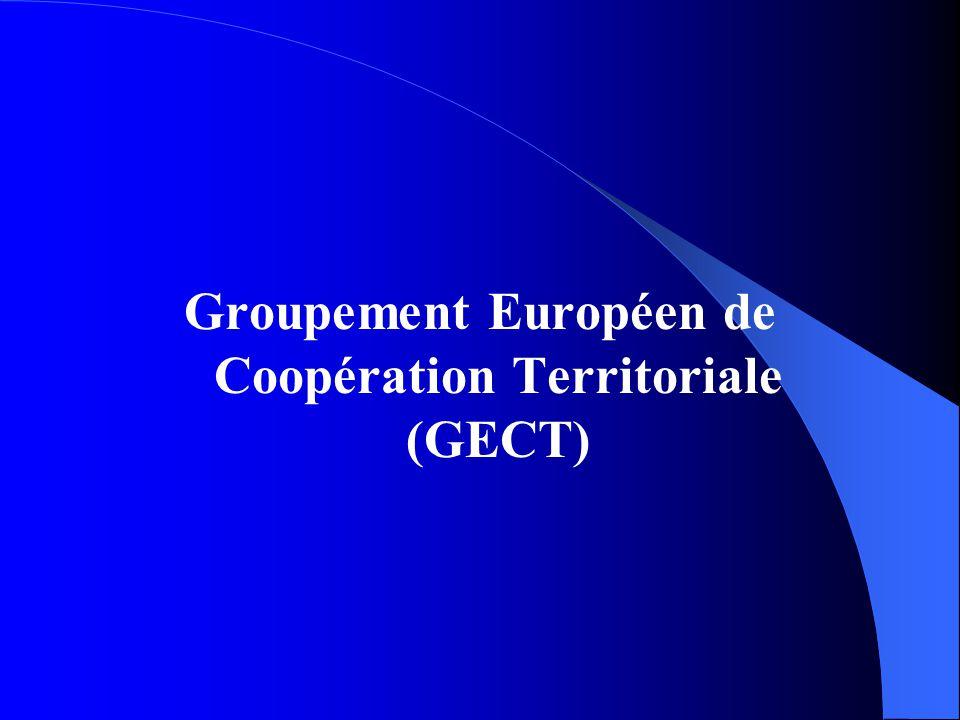 GECT : Définition Un nouvel instrument juridique européen qui permet aux autorités territoriales de différents États de mettre en place des groupes de coopération Un outil facultatif doté de la personnalité juridique et de l'autonomie financière Créé par le règlement communautaire du 5 juillet 2006 (1082/2006) applicable au 1er août 2007 sur l'ensemble du territoire communautaire