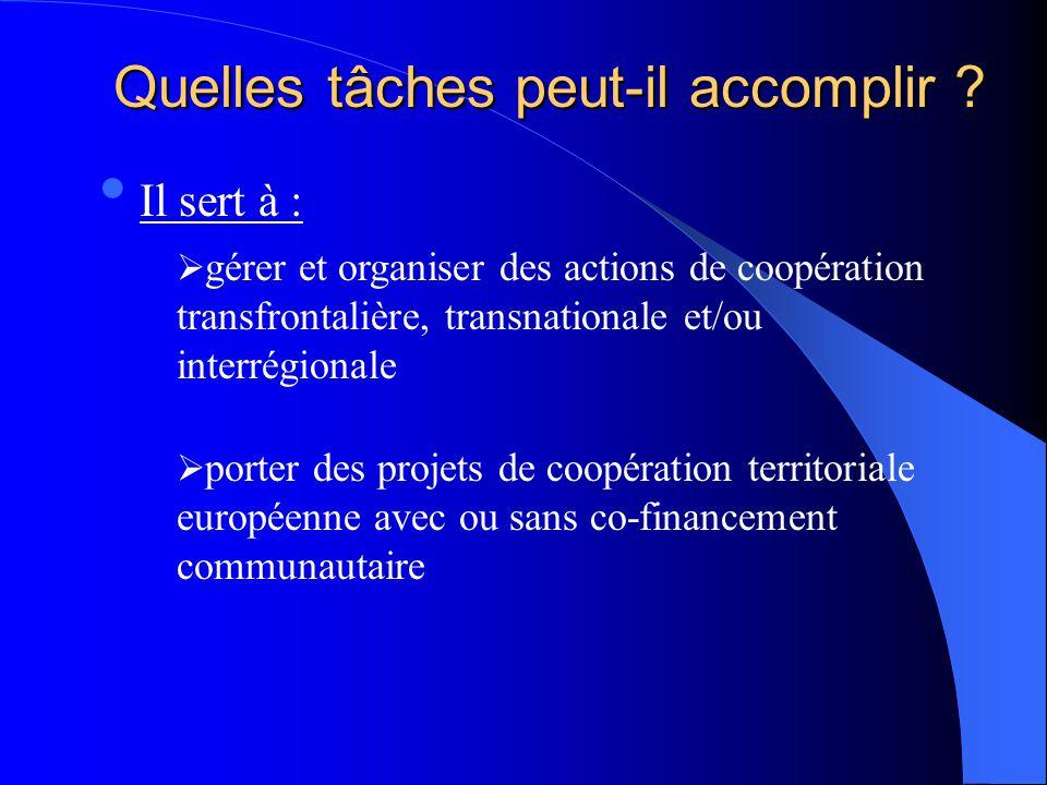 Quelles tâches peut-il accomplir ? Il sert à :  gérer et organiser des actions de coopération transfrontalière, transnationale et/ou interrégionale 