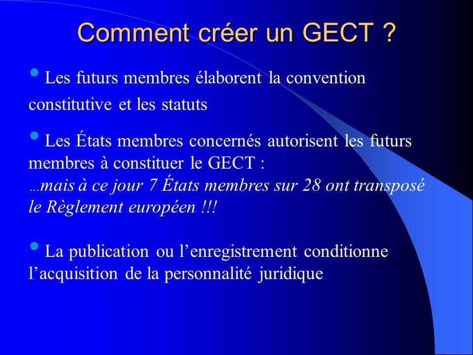Comment créer un GECT ? Les futurs membres élaborent la convention constitutive et les statuts Les États membres concernés autorisent les futurs membr