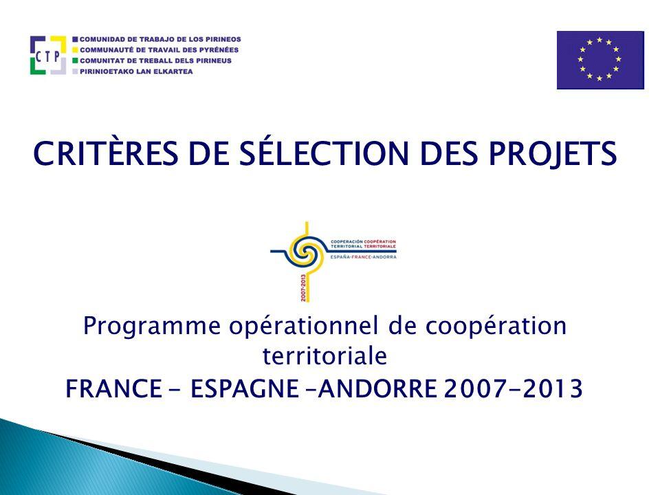CRITÈRES DE SÉLECTION DES PROJETS Programme opérationnel de coopération territoriale FRANCE - ESPAGNE –ANDORRE 2007-2013