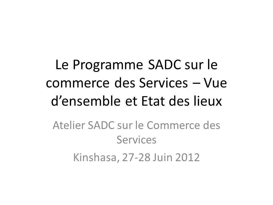 Le Programme SADC sur le commerce des Services – Vue d'ensemble et Etat des lieux Atelier SADC sur le Commerce des Services Kinshasa, 27-28 Juin 2012
