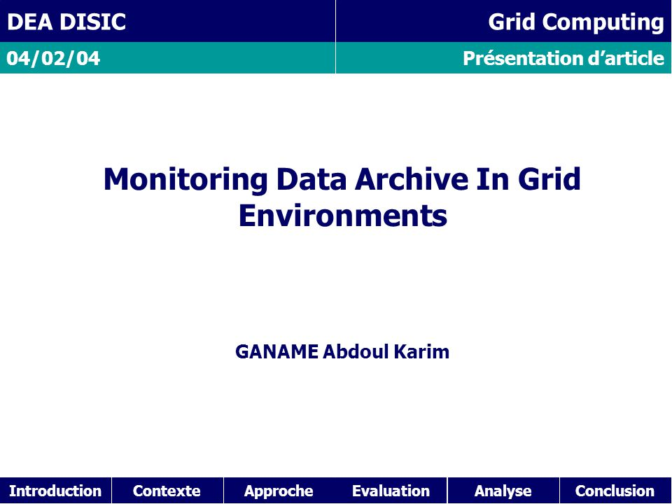 IntroductionContexteAnalyseConclusionApproche Présentation d'article 04/02/04 DEA DISIC Grid Computing Monitoring Data Archive In Grid Environments GANAME Abdoul Karim Evaluation