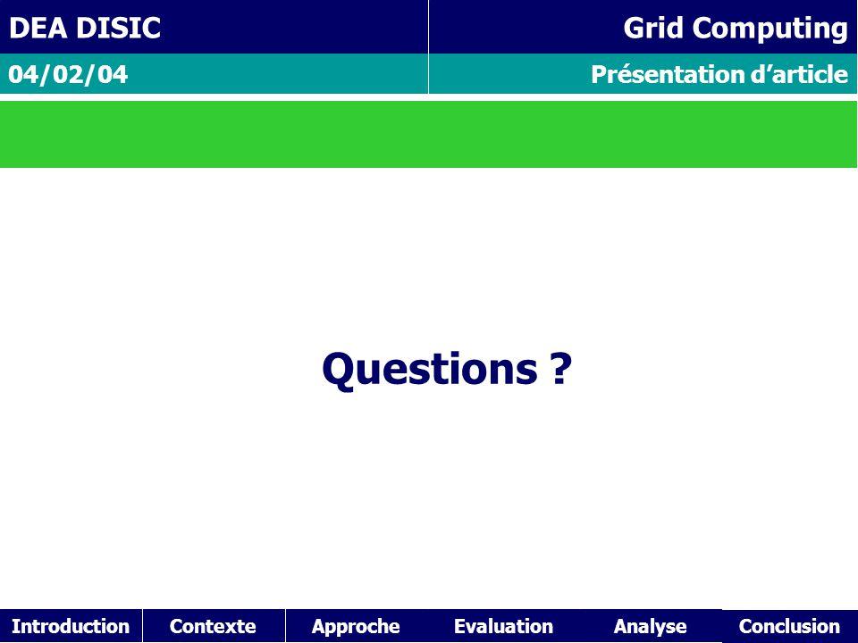 IntroductionContexteApproche Présentation d'article 04/02/04 DEA DISIC Grid Computing Questions ? EvaluationAnalyse Conclusion