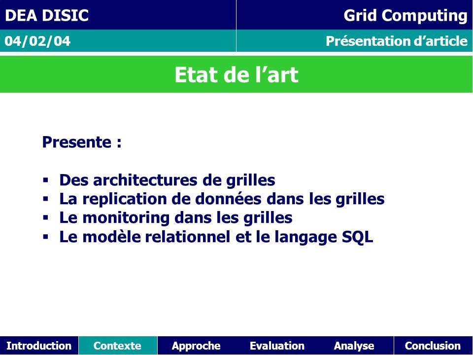 IntroductionContexteAnalyseConclusionApproche Présentation d'article 04/02/04 DEA DISIC Grid Computing Etat de l'art Presente :  Des architectures de grilles  La replication de données dans les grilles  Le monitoring dans les grilles  Le modèle relationnel et le langage SQL Evaluation