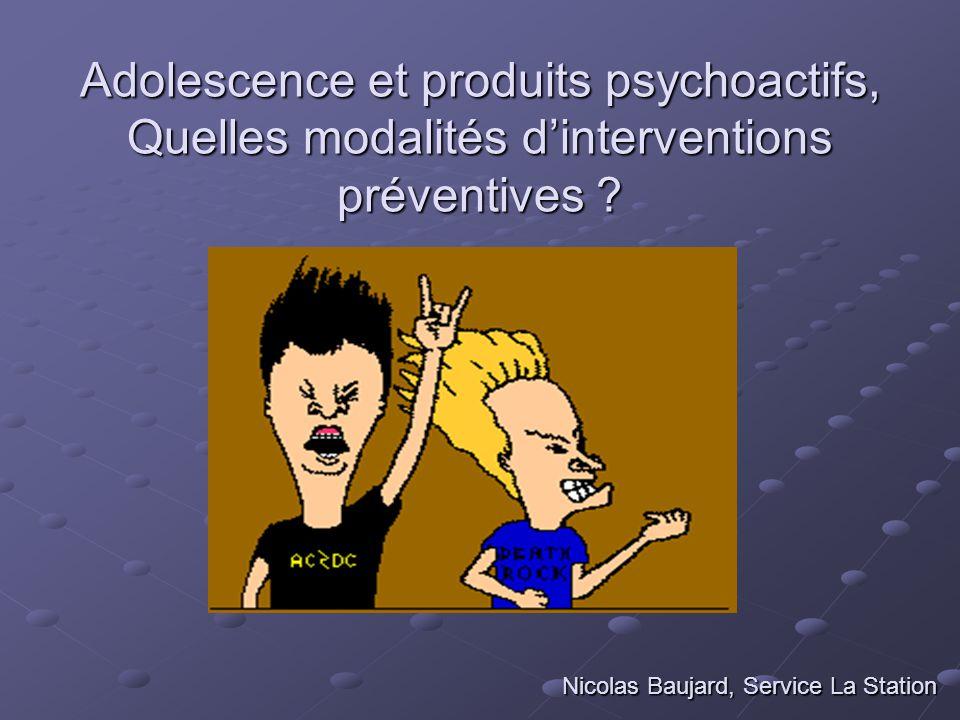Adolescence et produits psychoactifs, Quelles modalités d'interventions préventives ? Nicolas Baujard, Service La Station Nicolas Baujard, Service La