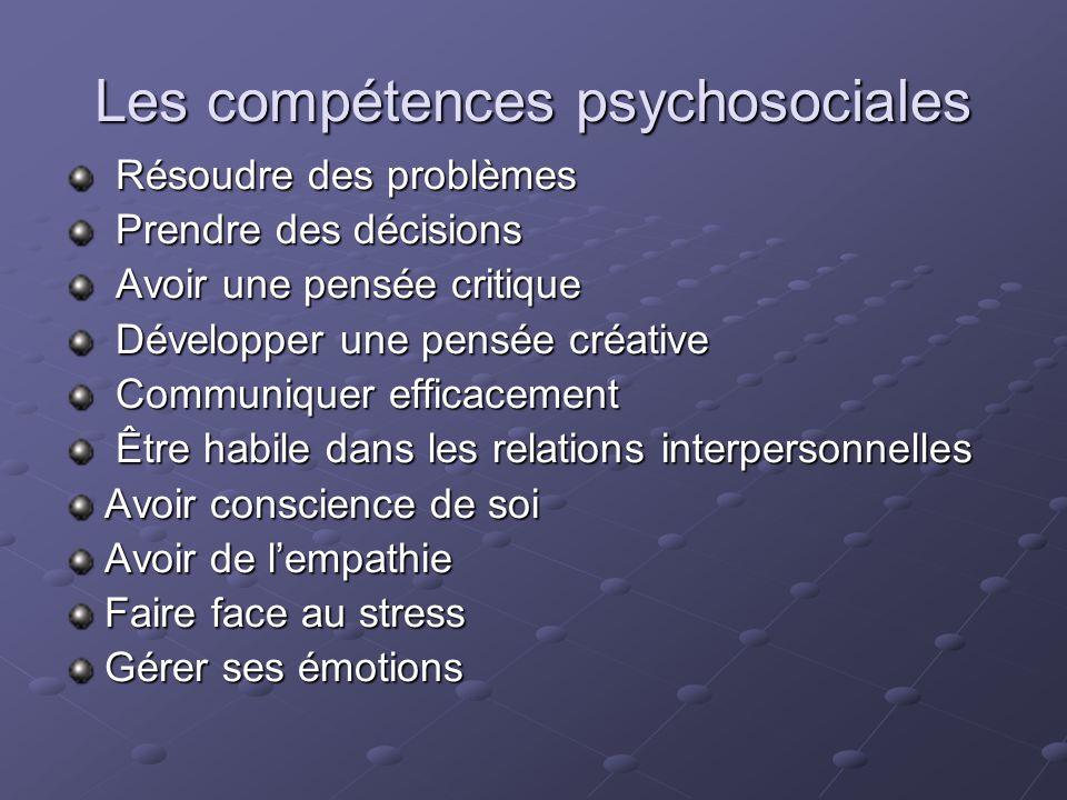 Les compétences psychosociales Résoudre des problèmes Résoudre des problèmes Prendre des décisions Prendre des décisions Avoir une pensée critique Avo