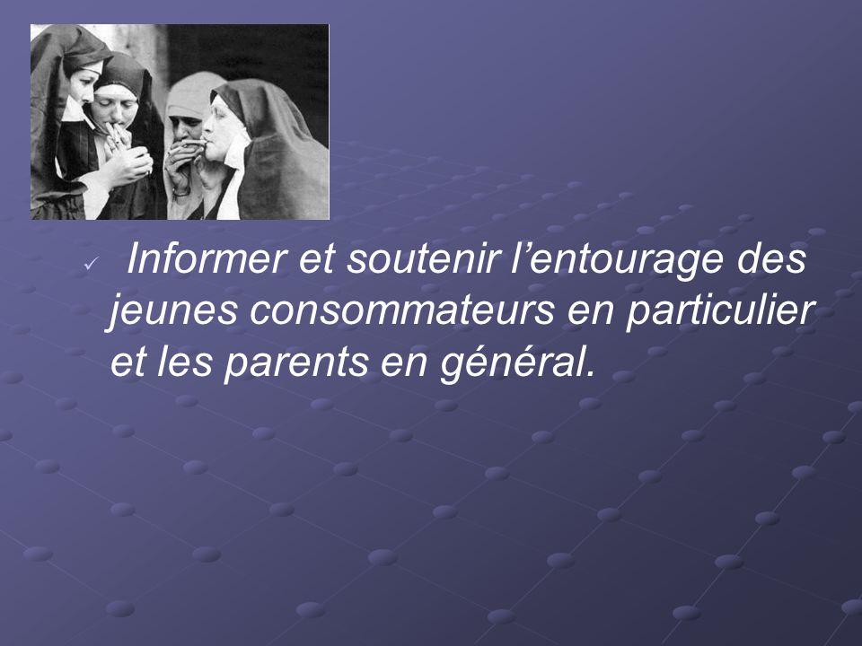 Informer et soutenir l'entourage des jeunes consommateurs en particulier et les parents en général.