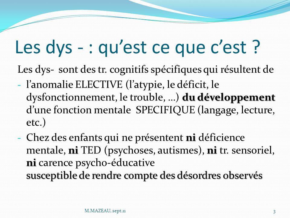 Les dys - : qu'est ce que c'est ? Les dys- sont des tr. cognitifs spécifiques qui résultent de du développement - l'anomalie ELECTIVE (l'atypie, le dé