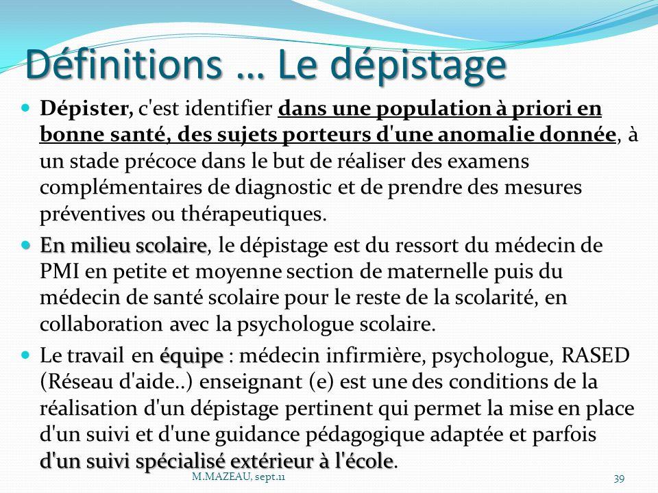 Définitions … Le dépistage Dépister, c'est identifier dans une population à priori en bonne santé, des sujets porteurs d'une anomalie donnée, à un sta