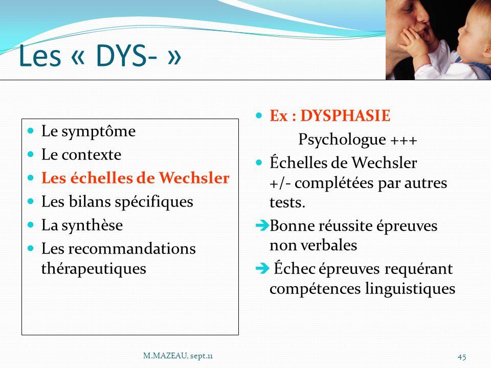 Ex : DYSPHASIE Psychologue +++ Échelles de Wechsler +/- complétées par autres tests.  Bonne réussite épreuves non verbales  Échec épreuves requérant