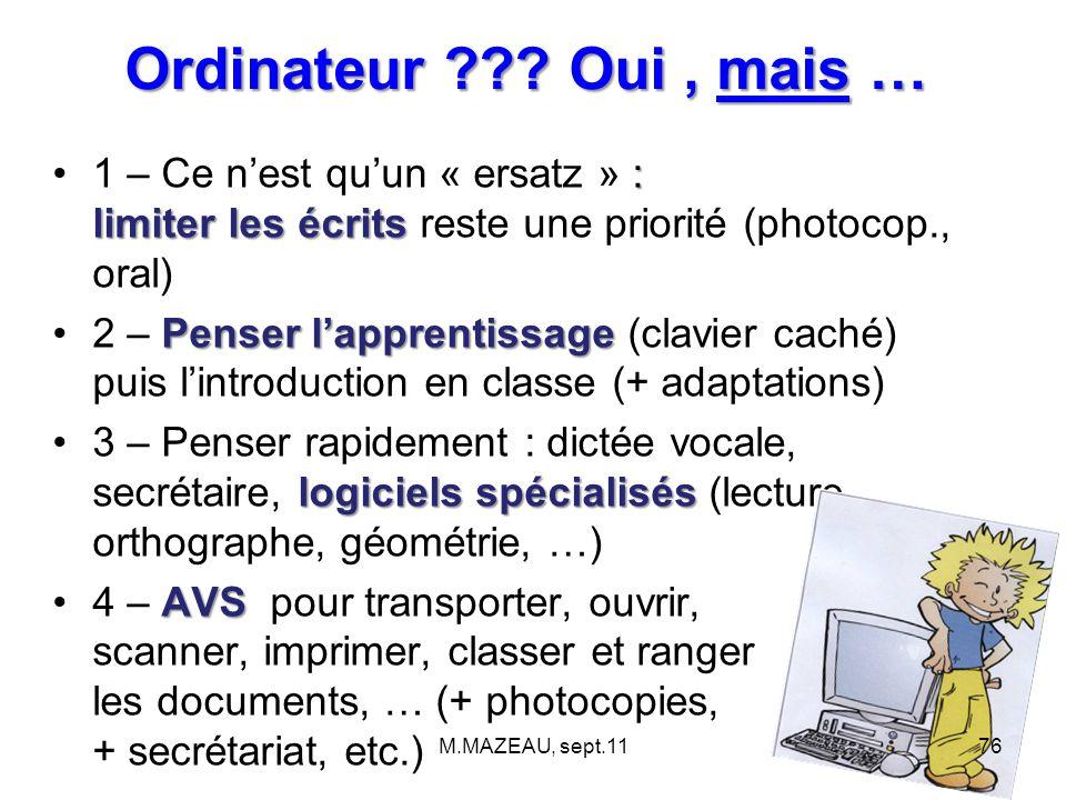 Ordinateur ??? Oui, mais … : limiter les écrits1 – Ce n'est qu'un « ersatz » : limiter les écrits reste une priorité (photocop., oral) Penser l'appren