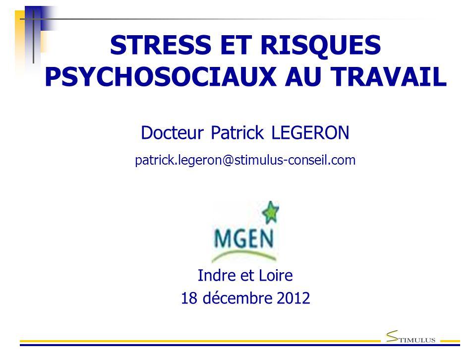 STRESS ET RISQUES PSYCHOSOCIAUX AU TRAVAIL Docteur Patrick LEGERON patrick.legeron@stimulus-conseil.com Indre et Loire 18 décembre 2012
