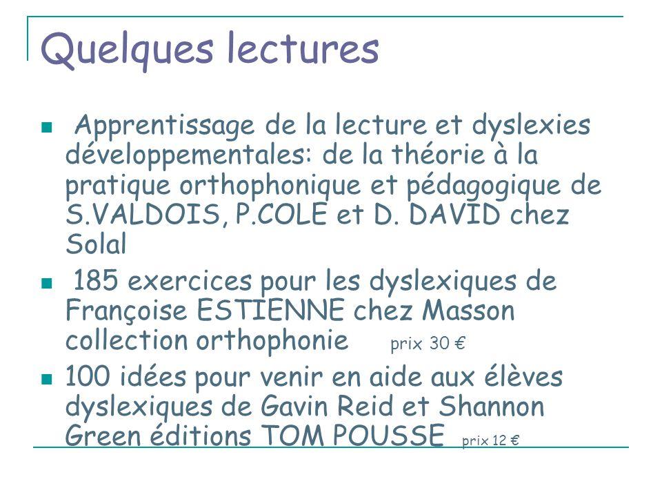 Quelques lectures Apprentissage de la lecture et dyslexies développementales: de la théorie à la pratique orthophonique et pédagogique de S.VALDOIS, P.COLE et D.