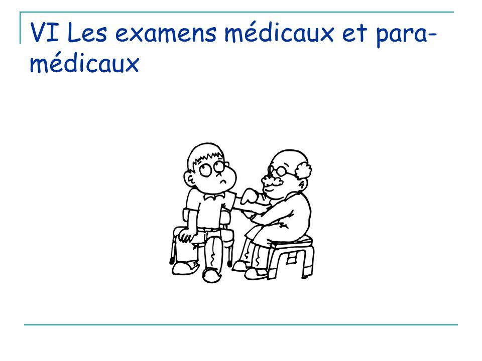 VI Les examens médicaux et para- médicaux