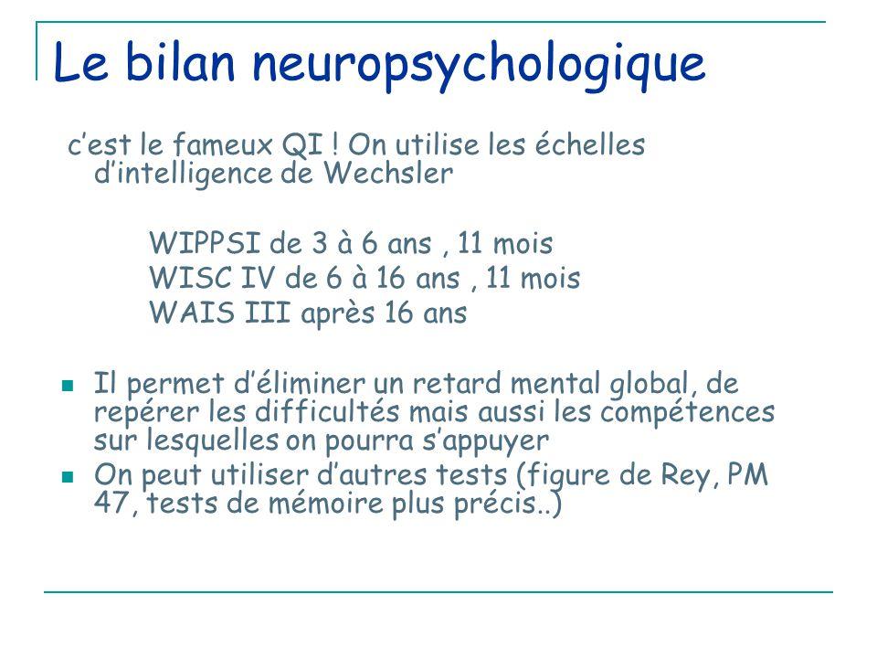 Le bilan neuropsychologique c'est le fameux QI .