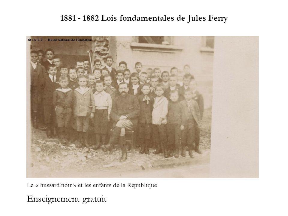 Enseignement gratuit 1881 - 1882 Lois fondamentales de Jules Ferry Le « hussard noir » et les enfants de la République
