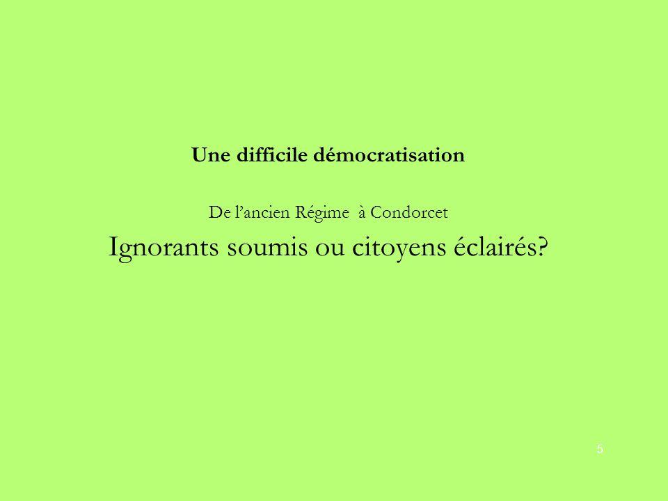 Une difficile démocratisation De l'ancien Régime à Condorcet Ignorants soumis ou citoyens éclairés.