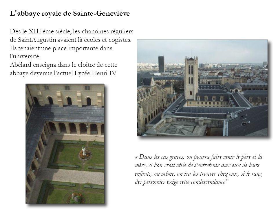 L'abbaye royale de Sainte-Geneviève Dès le XIII ème siècle, les chanoines réguliers de SaintAugustin avaient là écoles et copistes. Ils tenaient une p