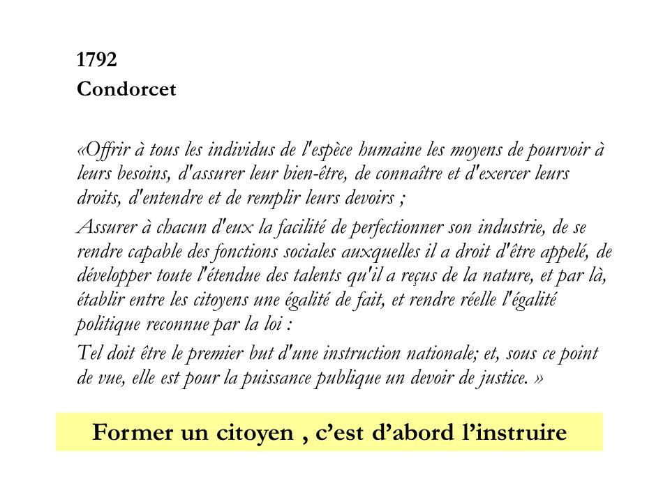 1792 Condorcet «Offrir à tous les individus de l'espèce humaine les moyens de pourvoir à leurs besoins, d'assurer leur bien-être, de connaître et d'ex