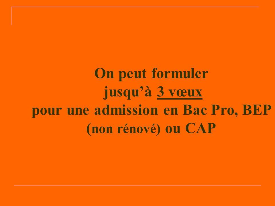 On peut formuler jusqu'à 3 vœux pour une admission en Bac Pro, BEP ( non rénové) ou CAP