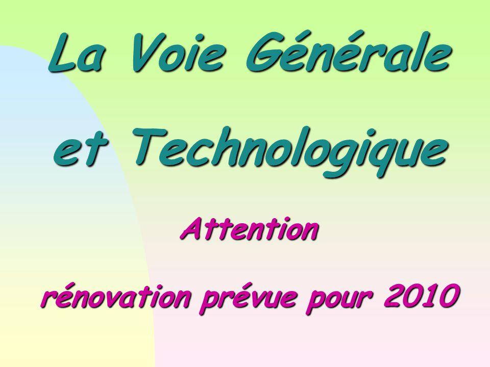 La Voie Générale et Technologique Attention rénovation prévue pour 2010
