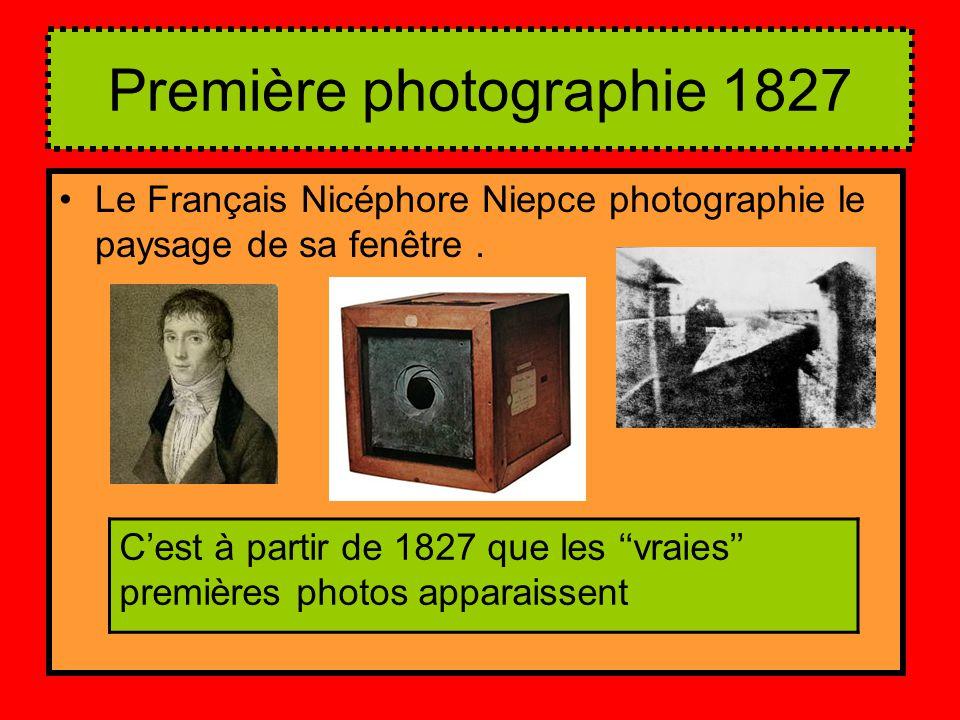 Première photographie 1827 Le Français Nicéphore Niepce photographie le paysage de sa fenêtre. C'est à partir de 1827 que les ''vraies'' premières pho