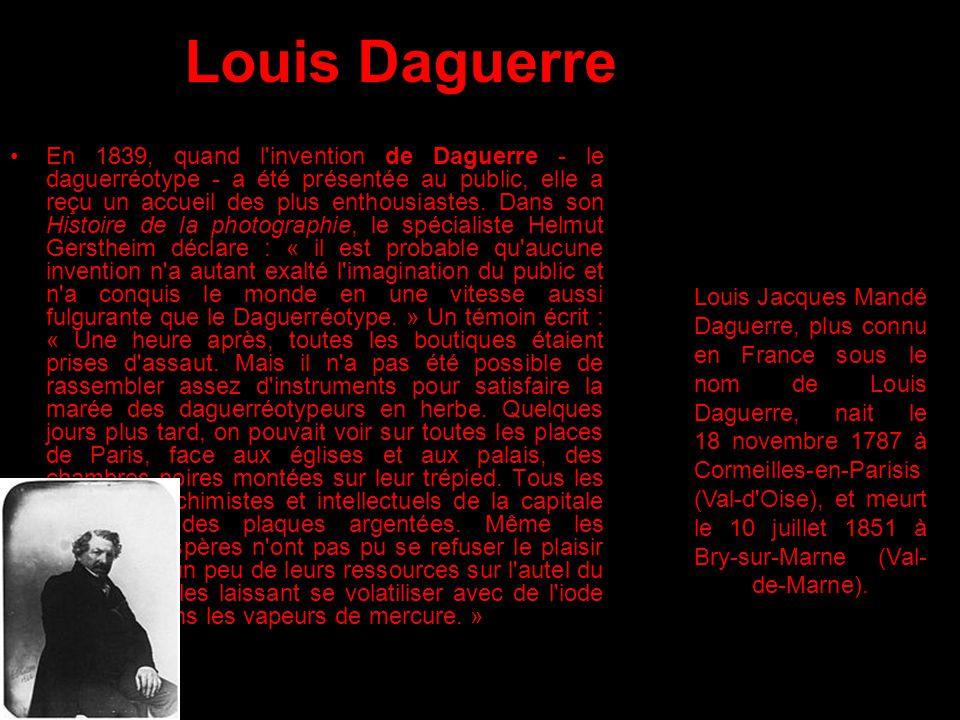 Louis Daguerre En 1839, quand l'invention de Daguerre - le daguerréotype - a été présentée au public, elle a reçu un accueil des plus enthousiastes. D