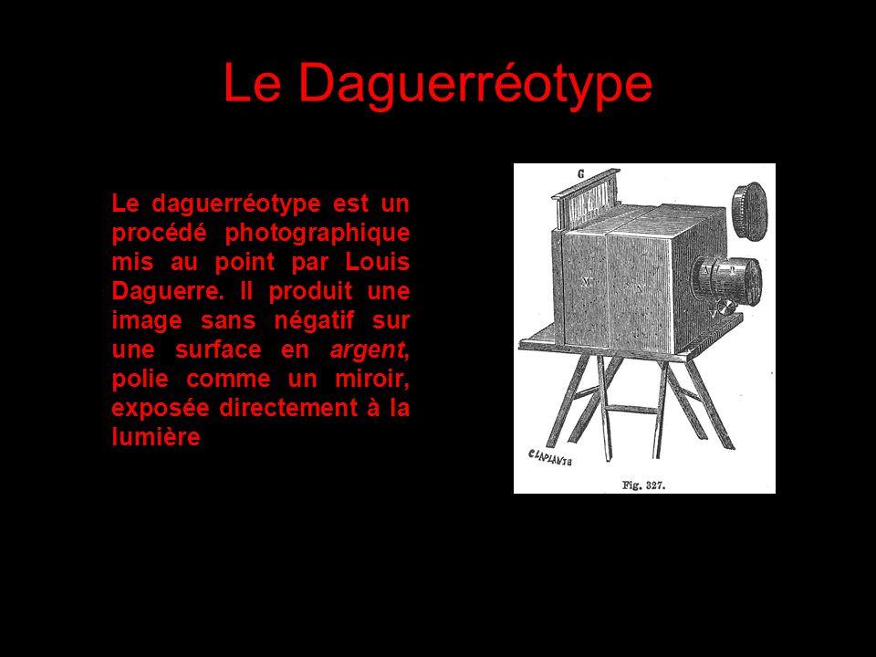 Le Daguerréotype Le daguerréotype est un procédé photographique mis au point par Louis Daguerre. Il produit une image sans négatif sur une surface en