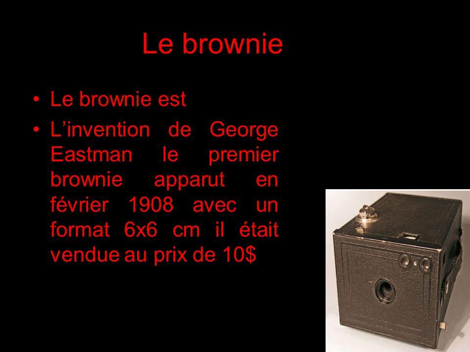 Le brownie Le brownie est L'invention de George Eastman le premier brownie apparut en février 1908 avec un format 6x6 cm il était vendue au prix de 10