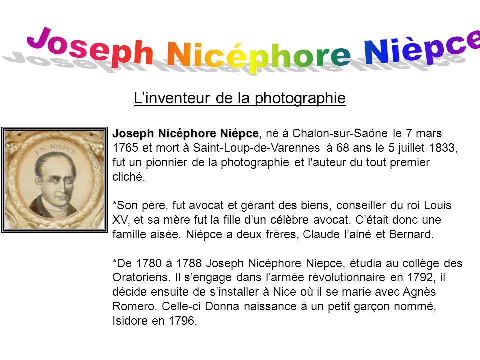 Joseph Nicéphore Niépce Joseph Nicéphore Niépce, né à Chalon-sur-Saône le 7 mars 1765 et mort à Saint-Loup-de-Varennes à 68 ans le 5 juillet 1833, fut