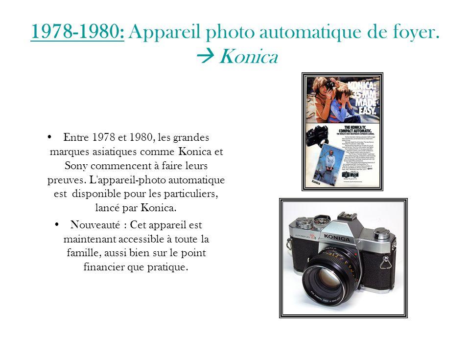 1978-1980: Appareil photo automatique de foyer.  Konica Entre 1978 et 1980, les grandes marques asiatiques comme Konica et Sony commencent à faire le