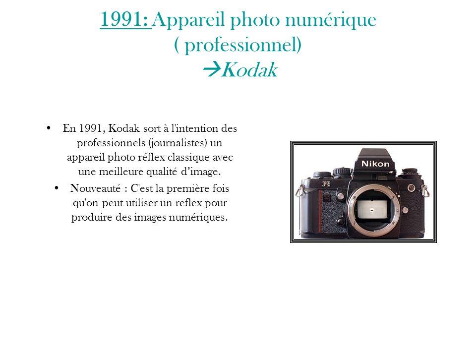 1991: Appareil photo numérique ( professionnel)  Kodak En 1991, Kodak sort à l'intention des professionnels (journalistes) un appareil photo réflex c
