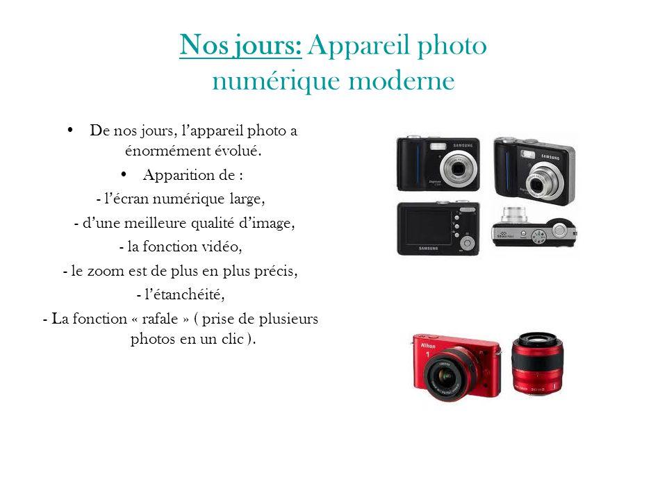 Nos jours: Appareil photo numérique moderne De nos jours, l'appareil photo a énormément évolué. Apparition de : - l'écran numérique large, - d'une mei