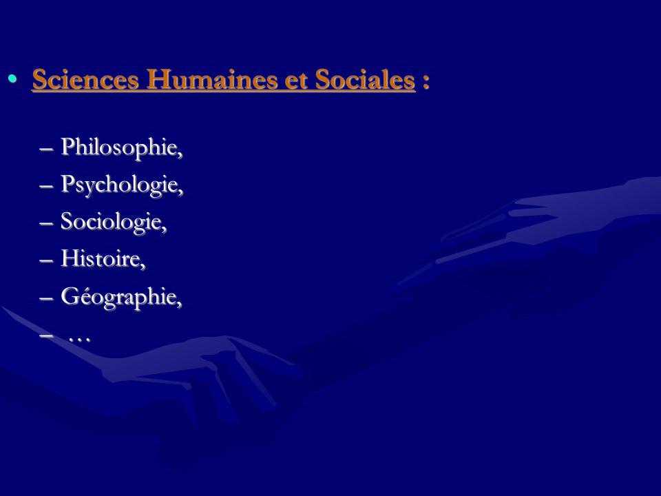 Sciences Humaines et Sociales :Sciences Humaines et Sociales : –Philosophie, –Psychologie, –Sociologie, –Histoire, –Géographie, – …– …– …– …