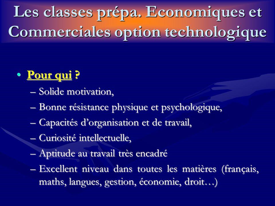 Les classes prépa. Economiques et Commerciales option technologique Pour qui Pour qui .