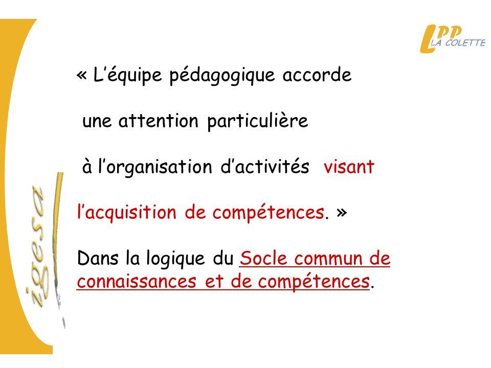 « L'équipe pédagogique accorde une attention particulière à l'organisation d'activités visant l'acquisition de compétences.