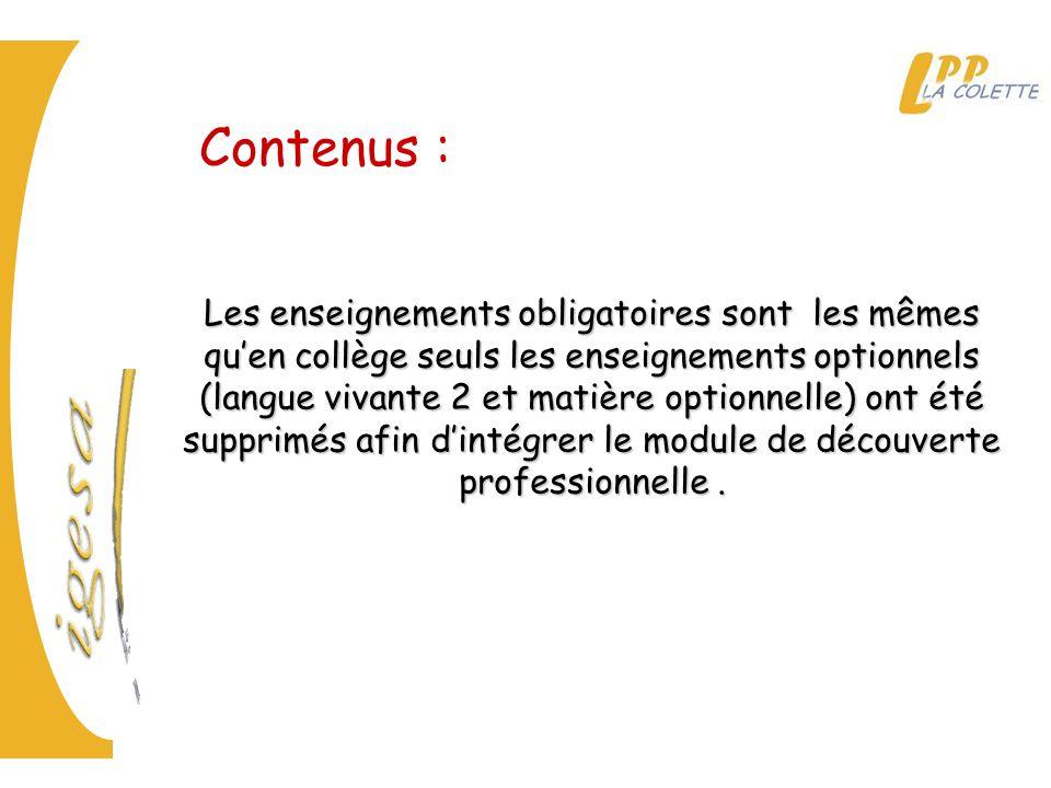 Contenus : Les enseignements obligatoires sont les mêmes qu'en collège seuls les enseignements optionnels (langue vivante 2 et matière optionnelle) ont été supprimés afin d'intégrer le module de découverte professionnelle.