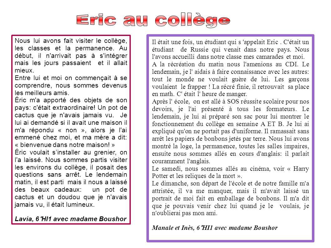 Éric était nouveau au collège il a eu du mal à s habituer en 6e, les autres garçons ne l aimaient pas car il était intelligent.