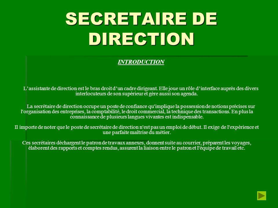 SECRETAIRE DE DIRECTION INTRODUCTION L'assistante de direction est le bras droit d'un cadre dirigeant. Elle joue un rôle d'interface auprès des divers