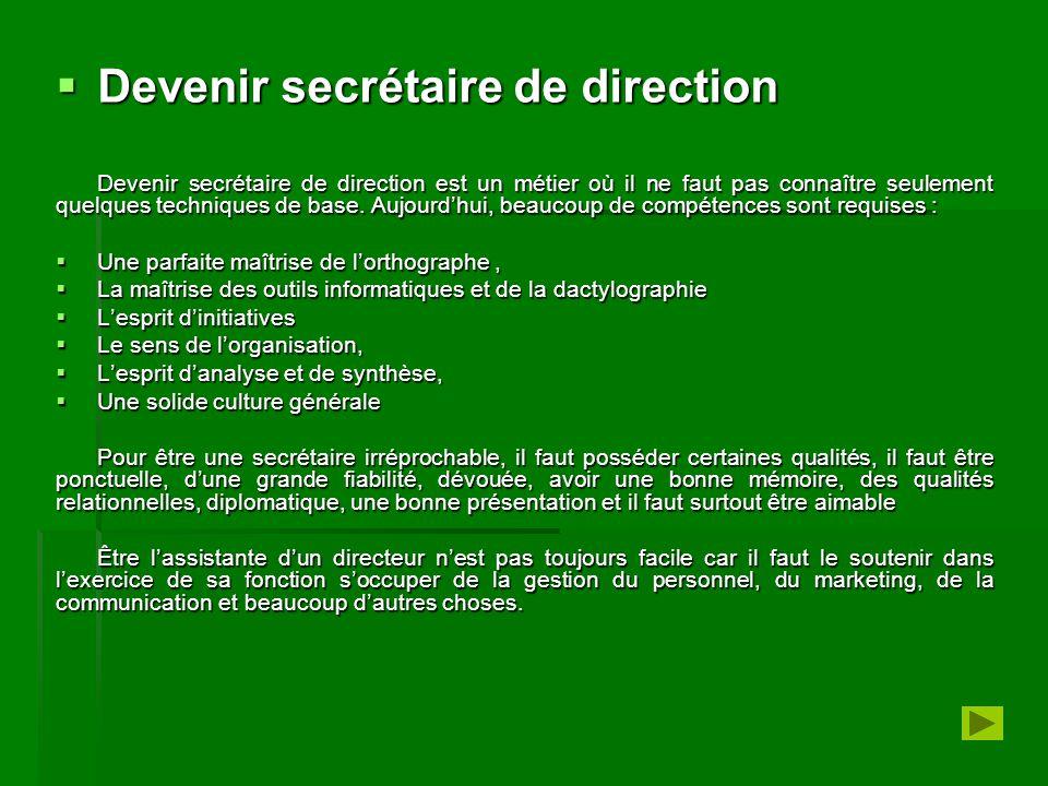  Devenir secrétaire de direction Devenir secrétaire de direction est un métier où il ne faut pas connaître seulement quelques techniques de base. Auj