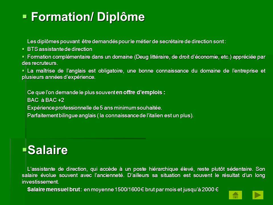  Formation/ Diplôme Les diplômes pouvant être demandés pour le métier de secrétaire de direction sont :  BTS assistante de direction  Formation com