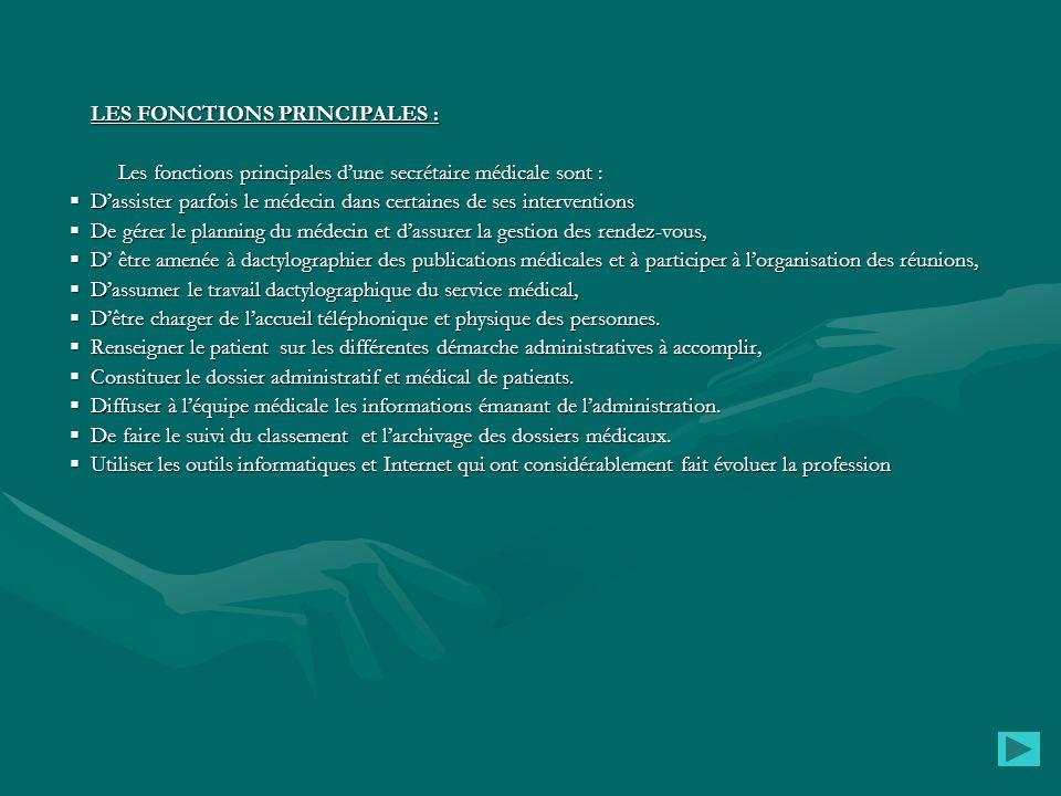 LES FONCTIONS PRINCIPALES : Les fonctions principales d'une secrétaire médicale sont : Les fonctions principales d'une secrétaire médicale sont :  D'