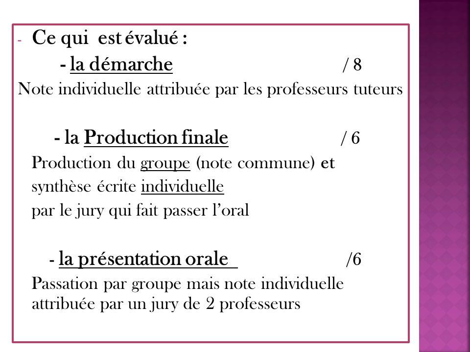 - Ce qui est évalué : - la démarche / 8 Note individuelle attribuée par les professeurs tuteurs - la Production finale / 6 Production du groupe (note