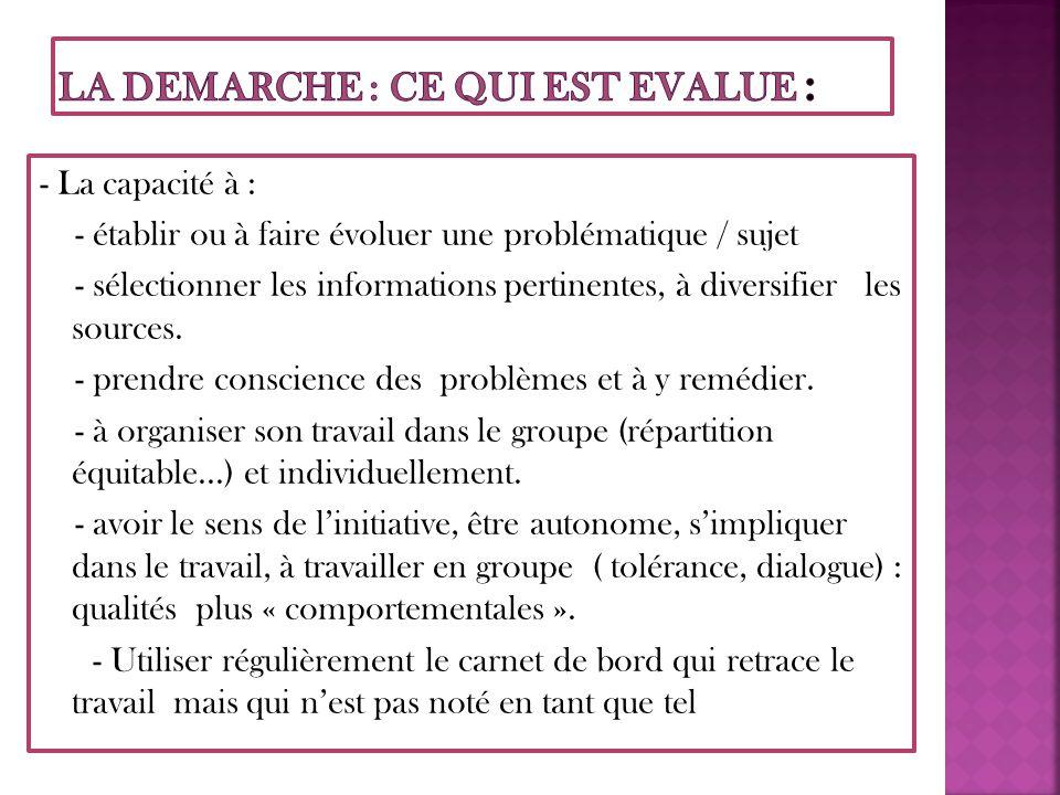 - La capacité à : - établir ou à faire évoluer une problématique / sujet - sélectionner les informations pertinentes, à diversifier les sources.