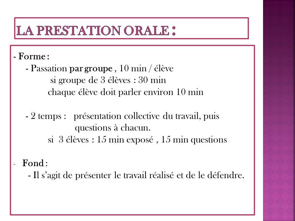 - Forme : - Passation par groupe, 10 min / élève si groupe de 3 élèves : 30 min chaque élève doit parler environ 10 min - 2 temps : présentation collective du travail, puis questions à chacun.