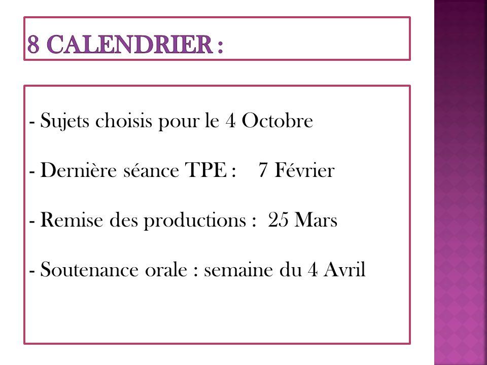 - Sujets choisis pour le 4 Octobre - Dernière séance TPE : 7 Février - Remise des productions : 25 Mars - Soutenance orale : semaine du 4 Avril