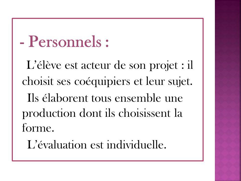 - Personnels : L'élève est acteur de son projet : il choisit ses coéquipiers et leur sujet. Ils élaborent tous ensemble une production dont ils choisi