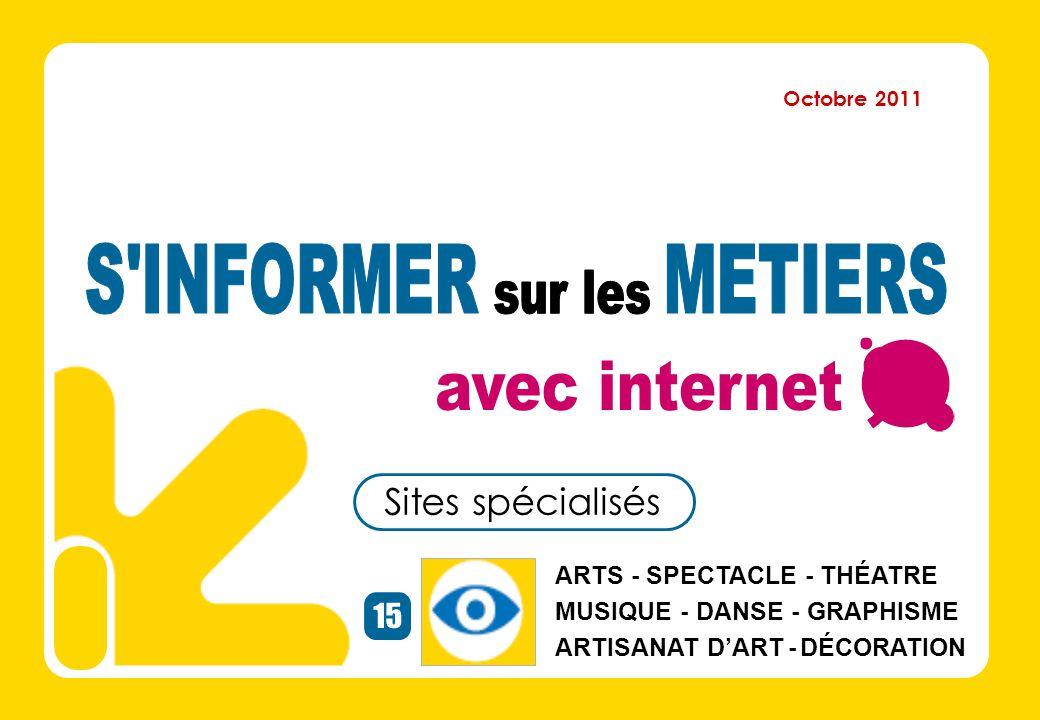 Sites spécialisés 15 ARTS - SPECTACLE - THÉATRE MUSIQUE - DANSE - GRAPHISME ARTISANAT D'ART - DÉCORATION Octobre 2011