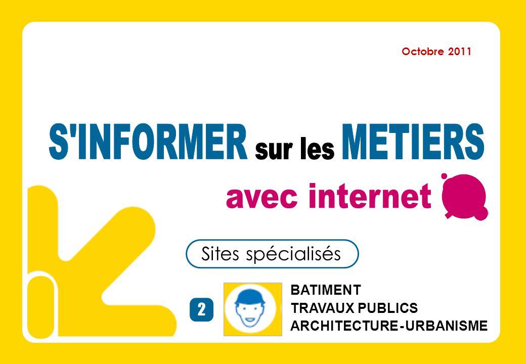 BATIMENT TRAVAUX PUBLICS ARCHITECTURE - URBANISME 2 Sites spécialisés Octobre 2011
