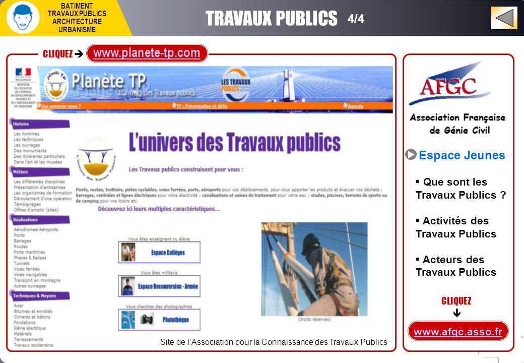TRAVAUX PUBLICS Site de l'Association pour la Connaissance des Travaux Publics www.afgc.asso.fr Espace Jeunes  Que sont les Travaux Publics .